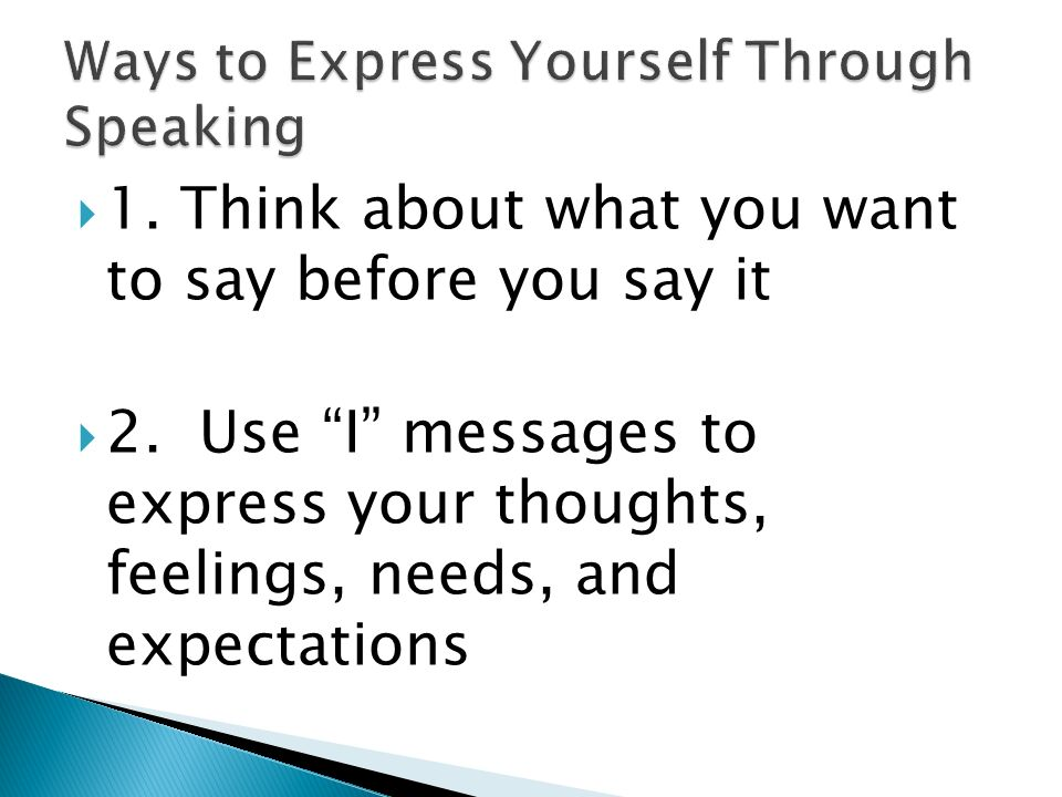  1. Think about what you want to say before you say it  2.