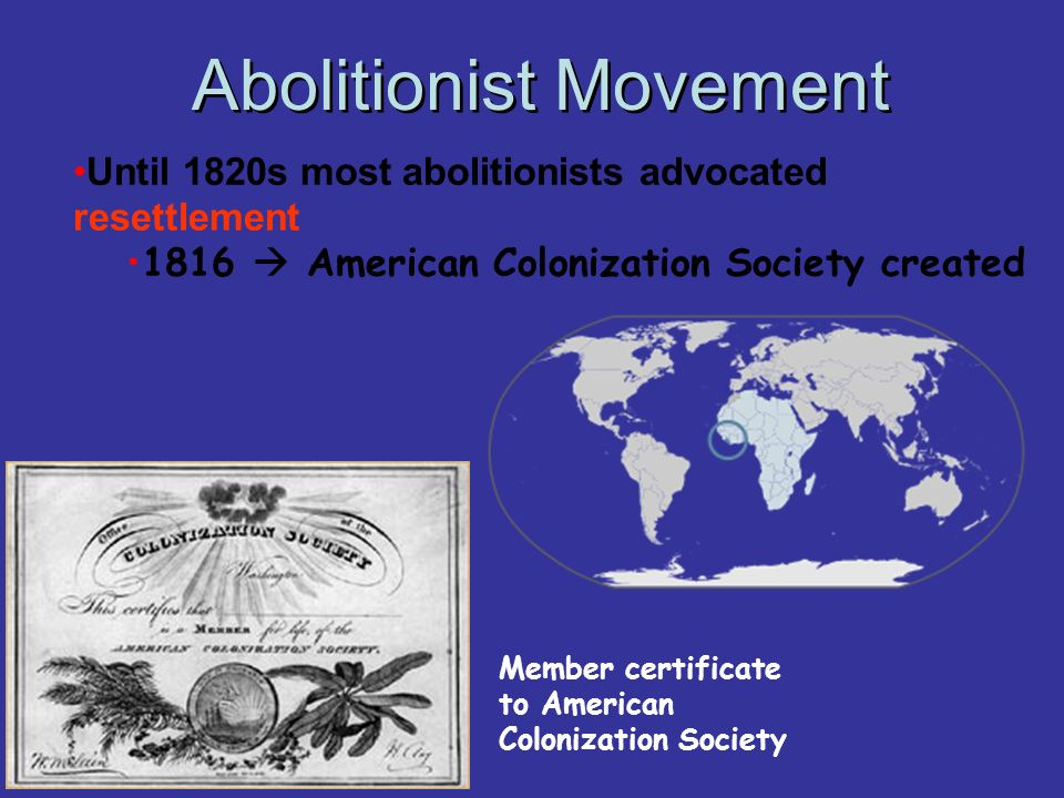 Abolitionist Movement Create a free slave state in Liberia, West Africa No real anti-slavery sentiment in the North in the 1820s & 1830s GradualistsImmediatists