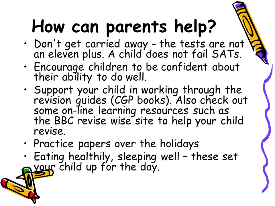 How can parents help. Don t get carried away - the tests are not an eleven plus.