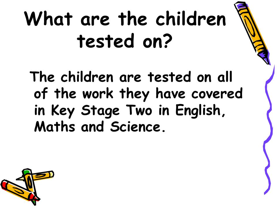 What are the children tested on.