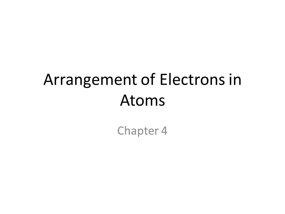 Arrangement of Electrons in Atoms Chapter 4