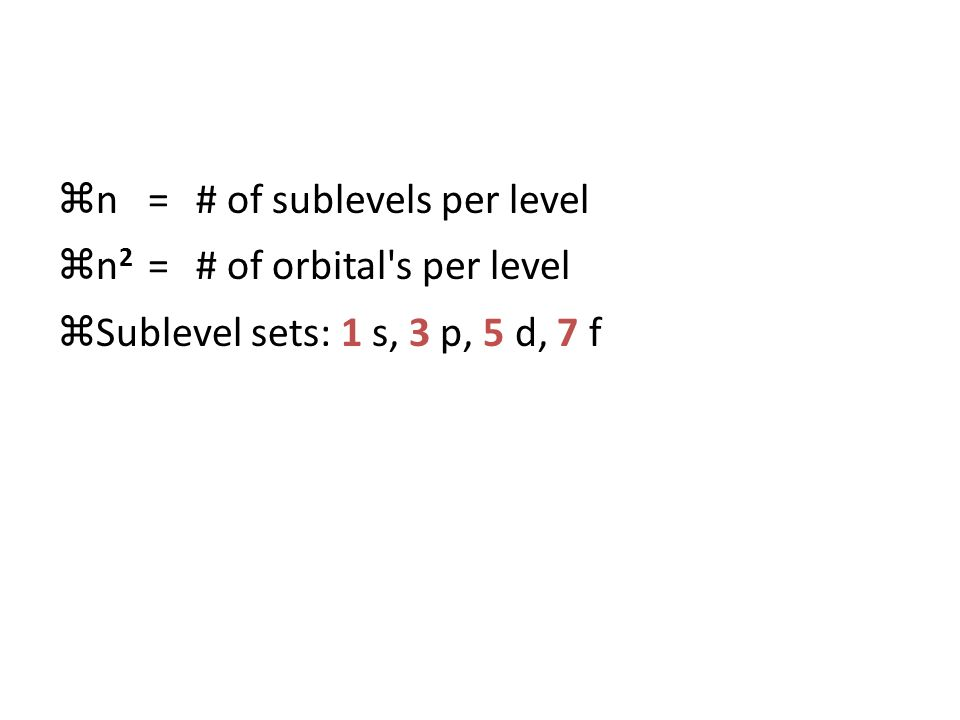 zn=# of sublevels per level zn 2 =# of orbital s per level zSublevel sets: 1 s, 3 p, 5 d, 7 f