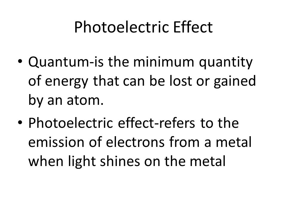 Photoelectric Effect Quantum-is the minimum quantity of energy that can be lost or gained by an atom.