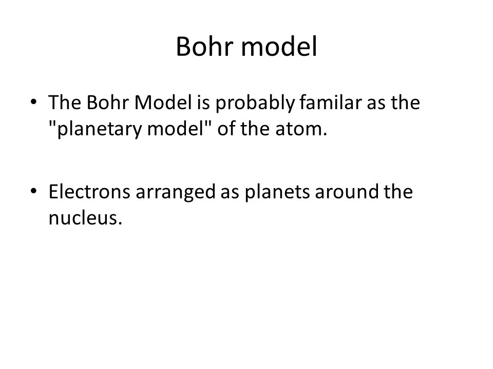 Bohr model The Bohr Model is probably familar as the planetary model of the atom.