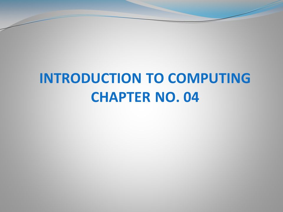 INTRODUCTION TO COMPUTING CHAPTER NO. 04