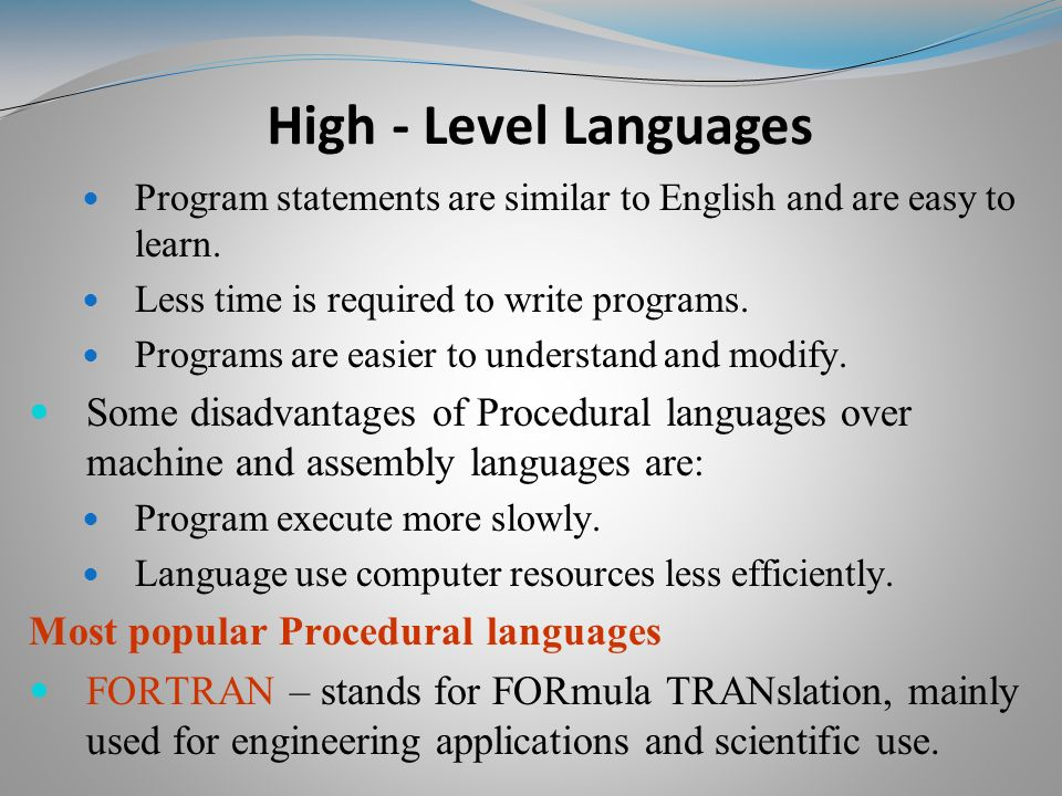 Program statements are similar to English and are easy to learn.