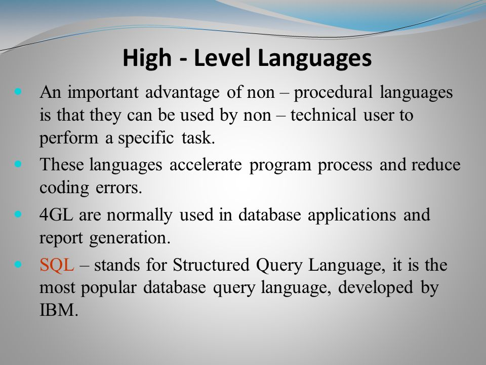 An important advantage of non – procedural languages is that they can be used by non – technical user to perform a specific task.