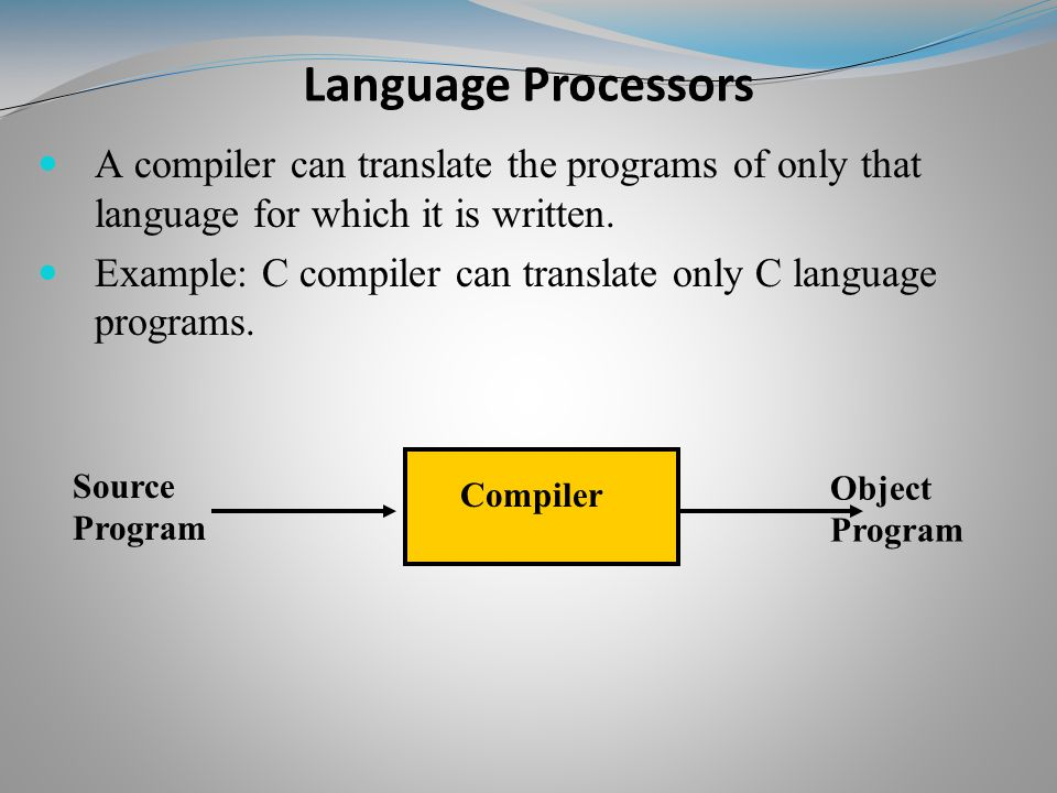 A compiler can translate the programs of only that language for which it is written.