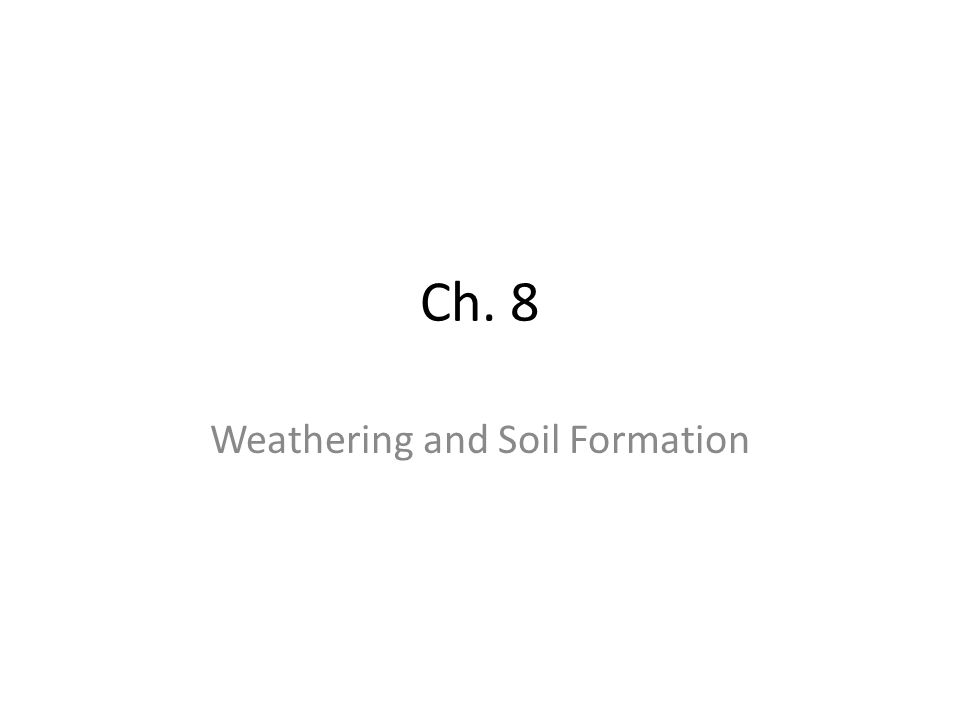 Ch. 8 Weathering and Soil Formation