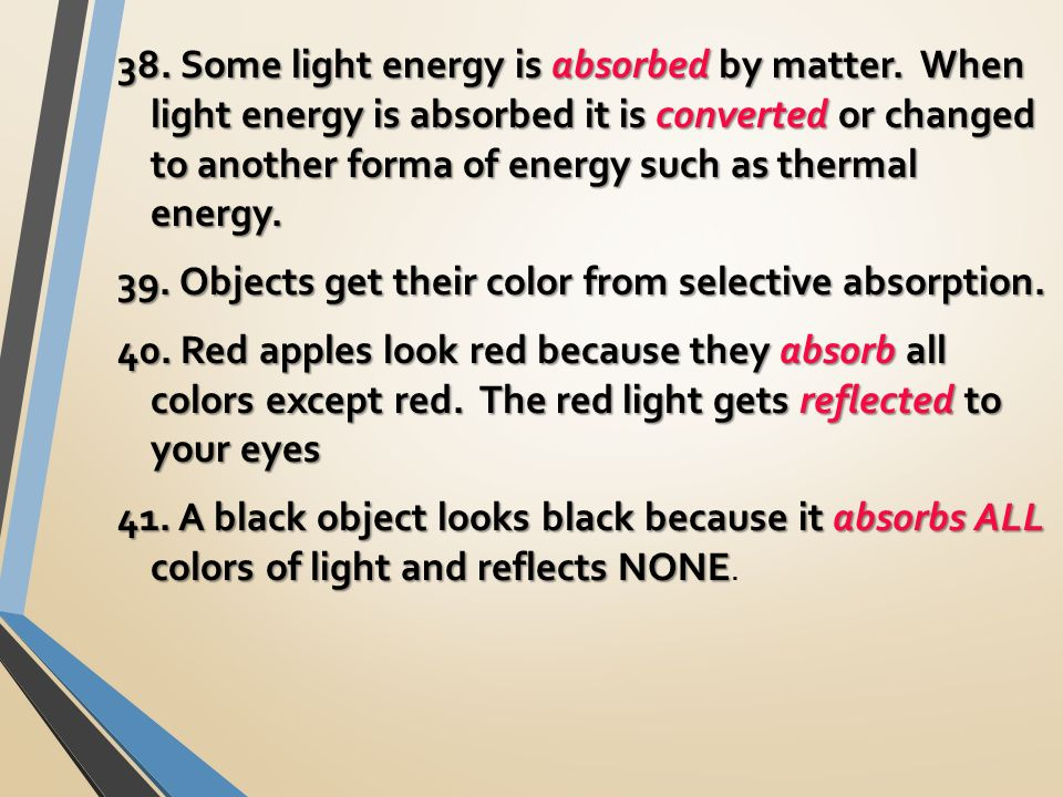 38. Some light energy is absorbed by matter.