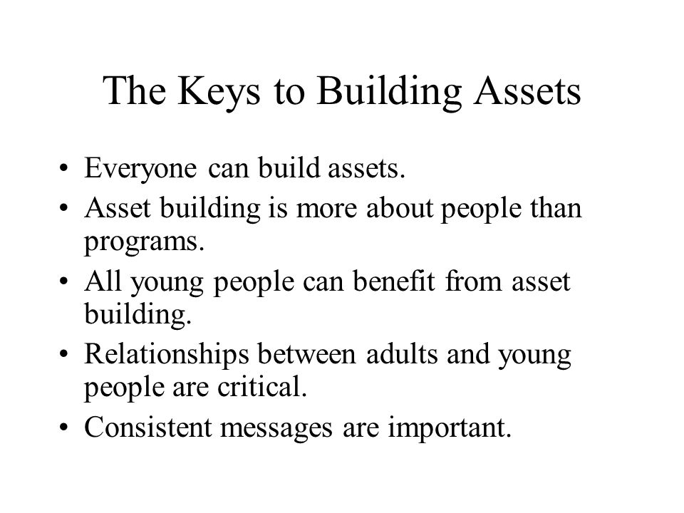 The Keys to Building Assets Everyone can build assets.