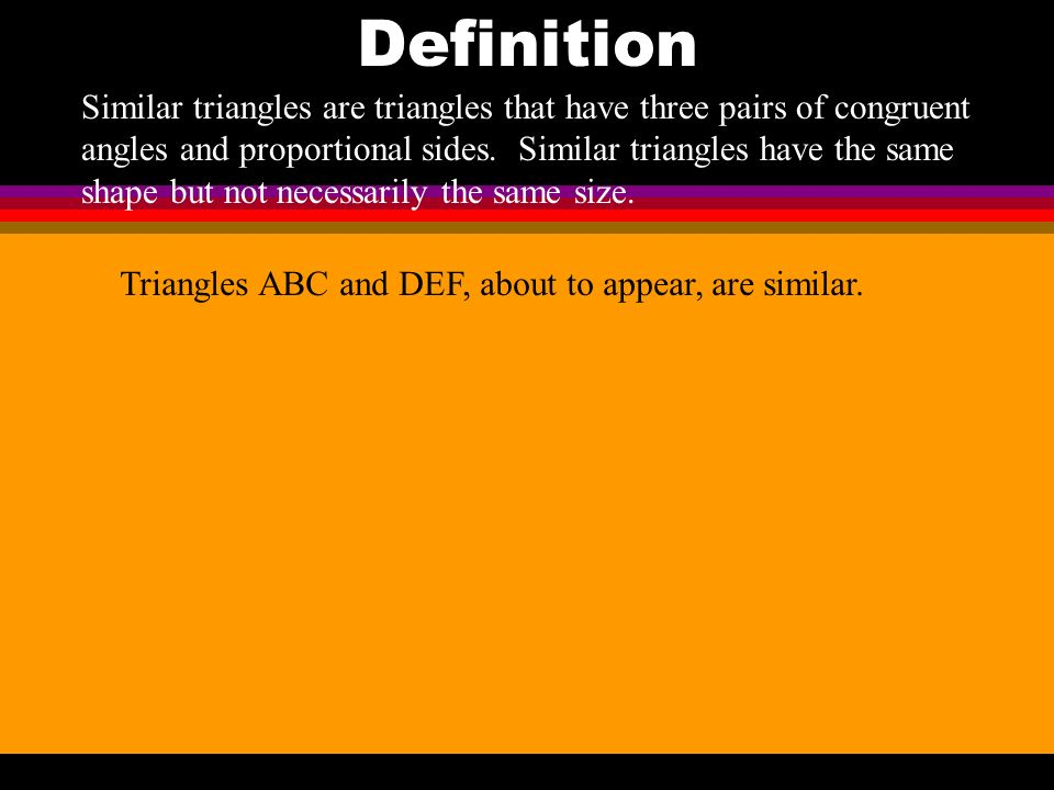 Today's objectives l Understand how the definition of similar polygons applies to triangles.