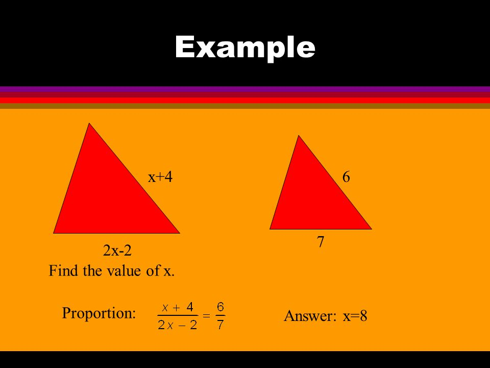Example x Find the value of x. Proportion: Answer: x=9