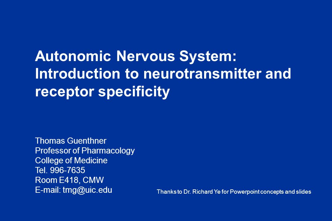 Autonomic Nervous System: Introduction to neurotransmitter and receptor specificity Thomas Guenthner Professor of Pharmacology College of Medicine Tel