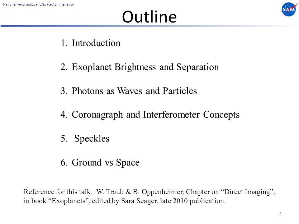 National Aeronautics and Space Administration Outline 2 1.Introduction 2.Exoplanet Brightness and Separation 3.Photons as Waves and Particles 4.Coronagraph and Interferometer Concepts 5.