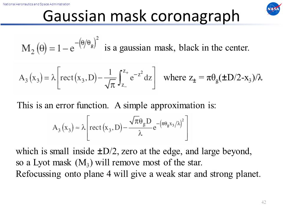 National Aeronautics and Space Administration Gaussian mask coronagraph 42 where z ± = πθ g (±D/2-x 3 )/λ is a gaussian mask, black in the center.