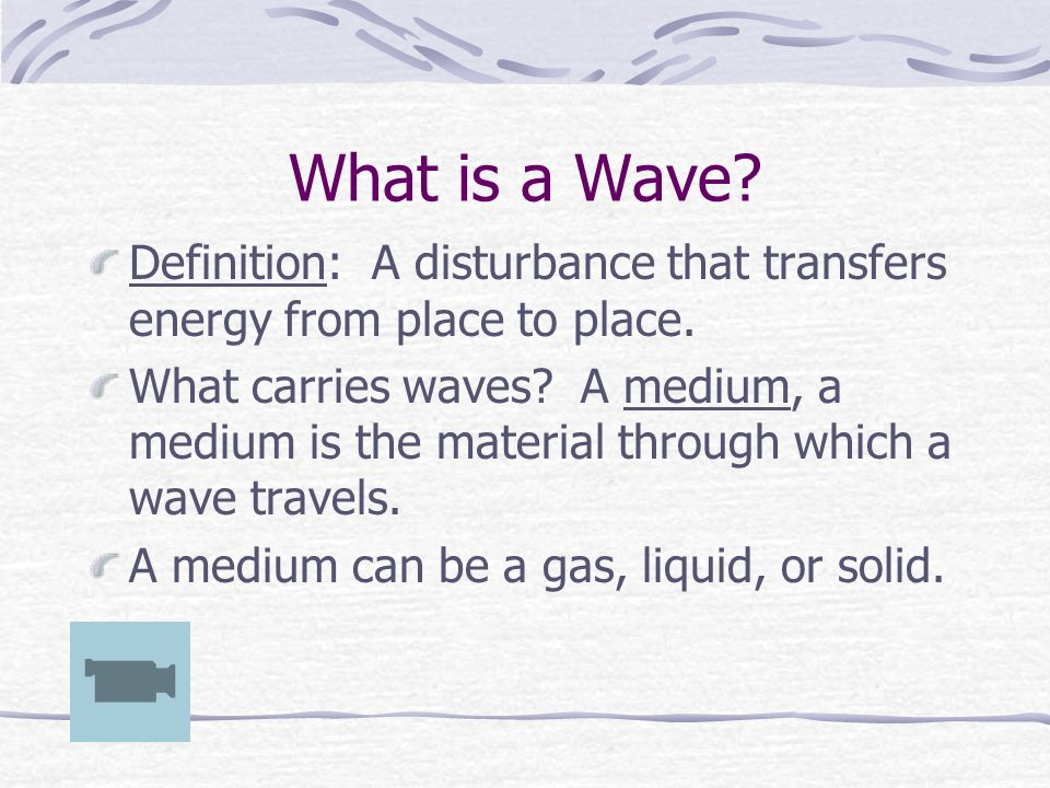 What is a Wave. Definition: A disturbance that transfers energy from place to place.