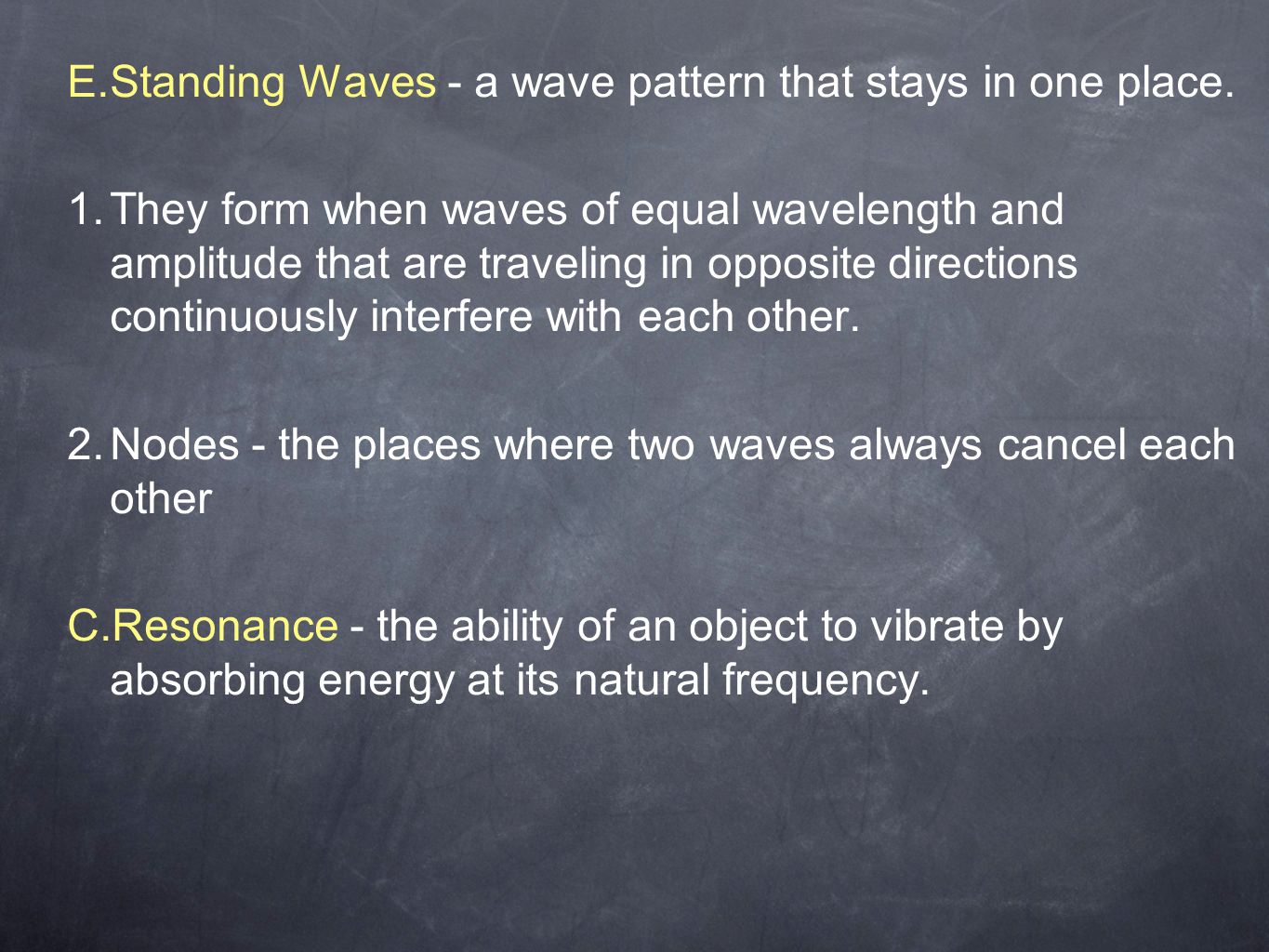 E. Standing Waves - a wave pattern that stays in one place.