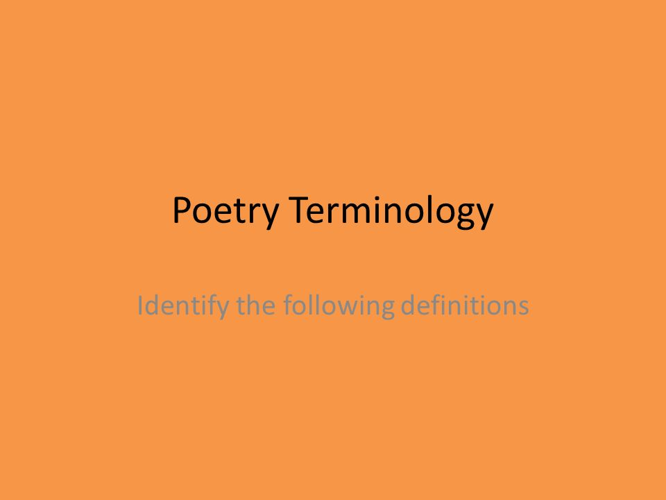 Poetry Terminology Identify the following definitions