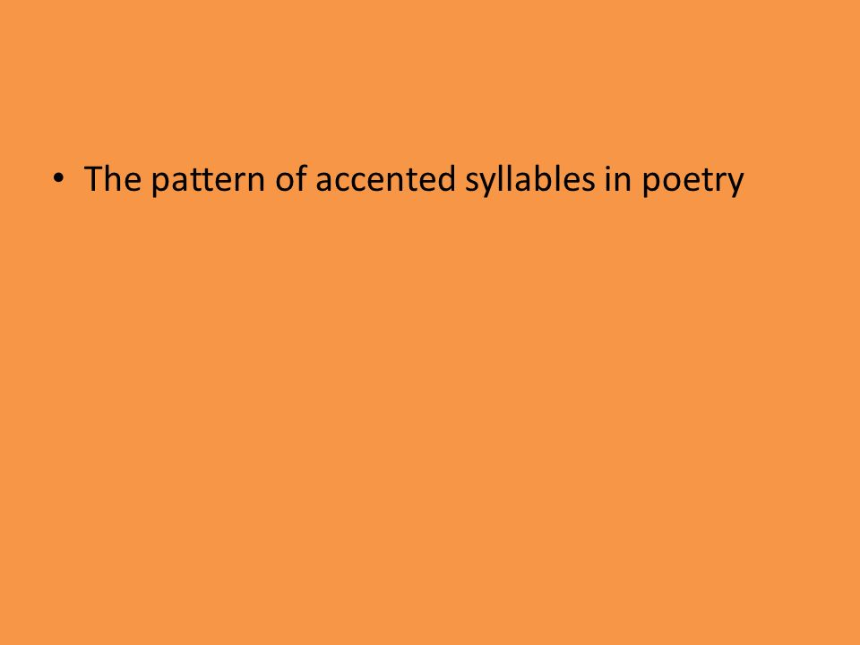The pattern of accented syllables in poetry