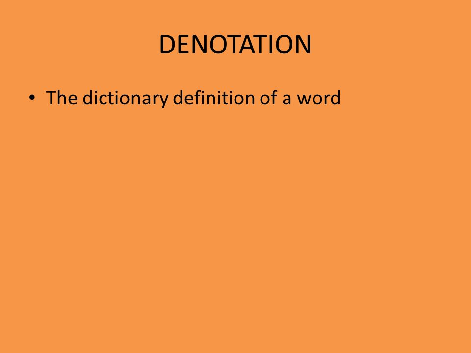 DENOTATION The dictionary definition of a word