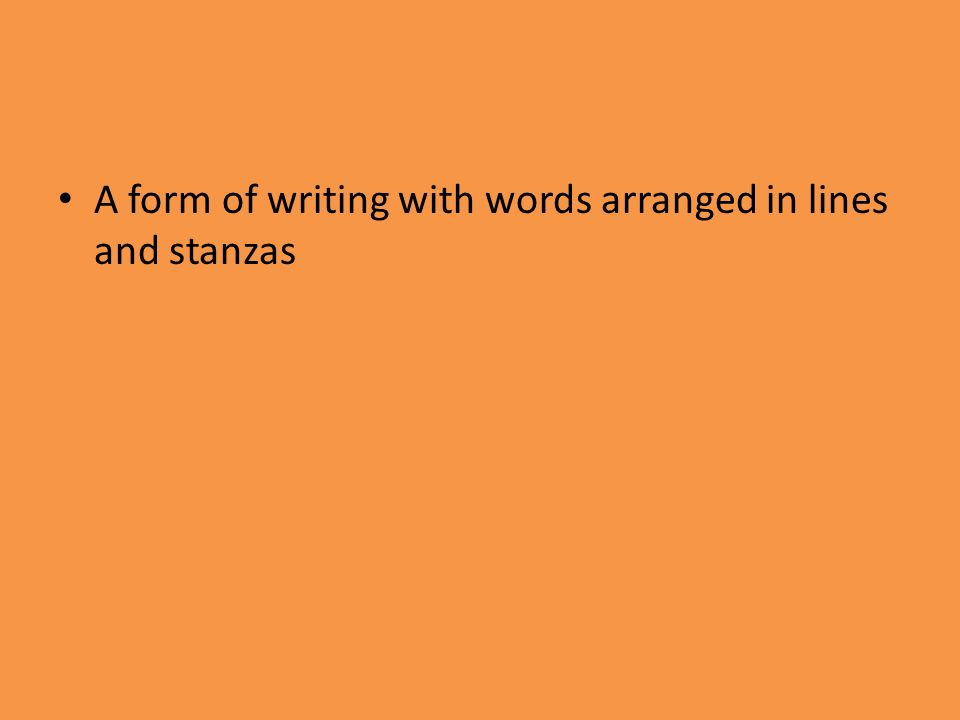 A form of writing with words arranged in lines and stanzas