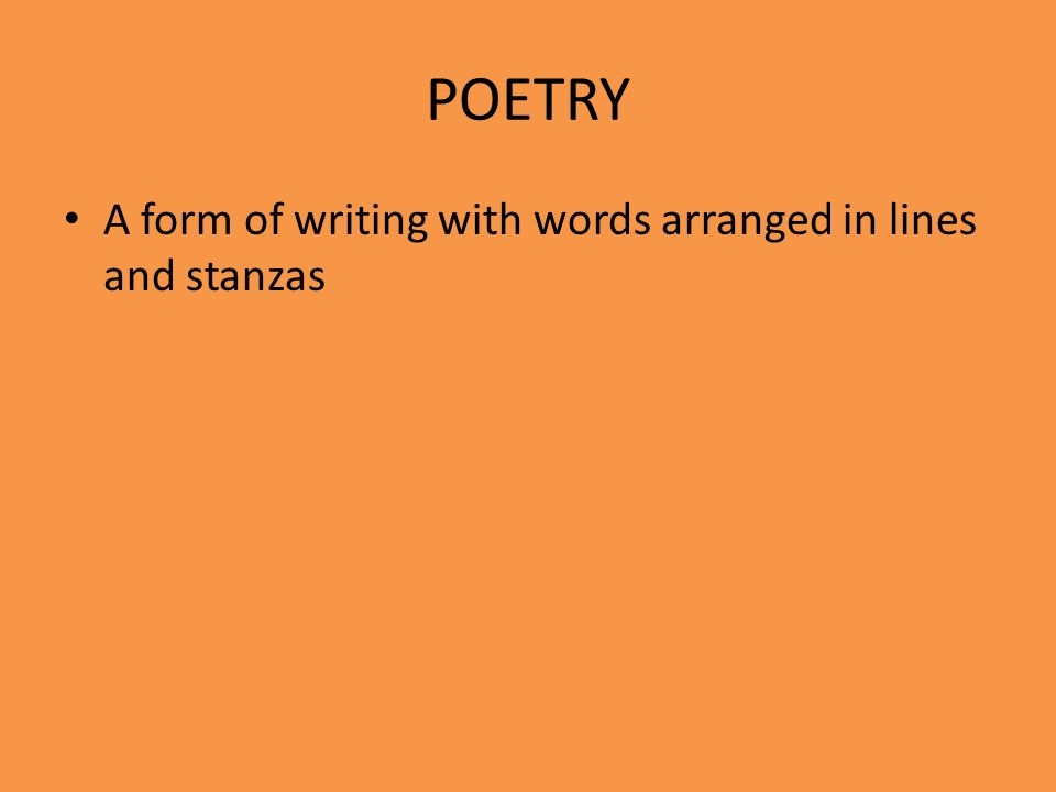 POETRY A form of writing with words arranged in lines and stanzas