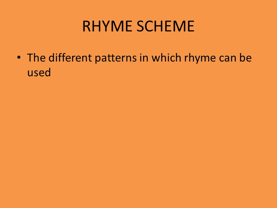 RHYME SCHEME The different patterns in which rhyme can be used