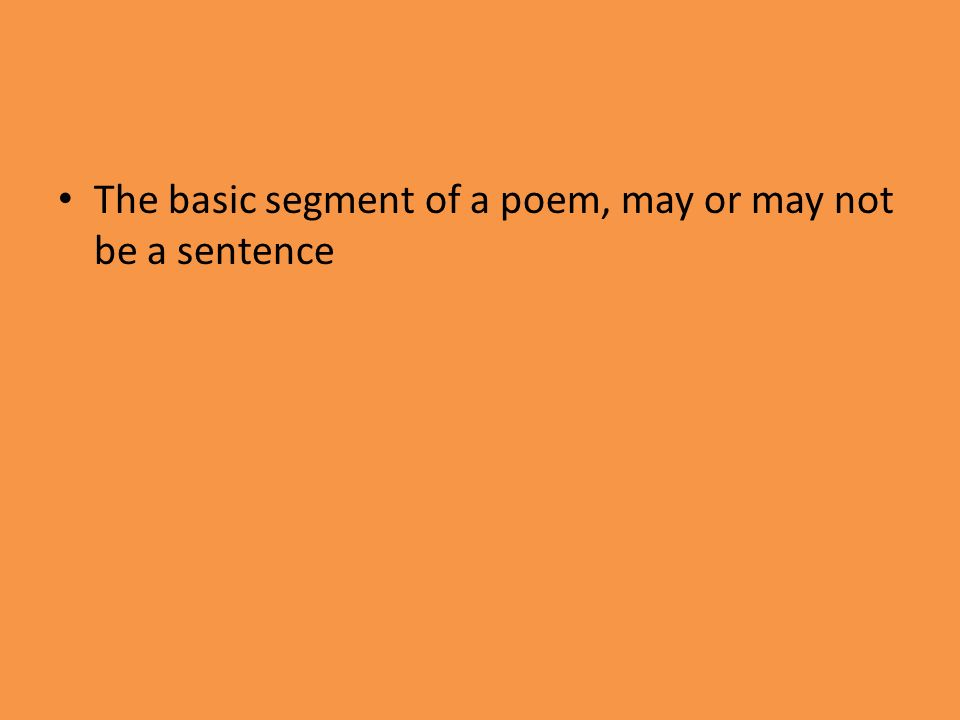 The basic segment of a poem, may or may not be a sentence