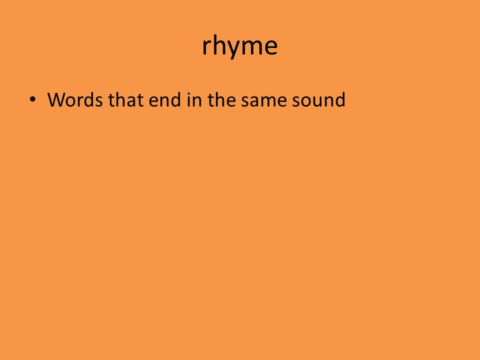 rhyme Words that end in the same sound