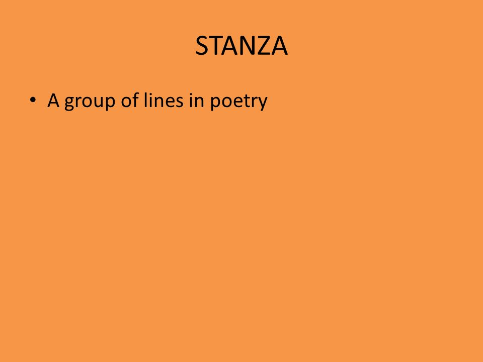 STANZA A group of lines in poetry
