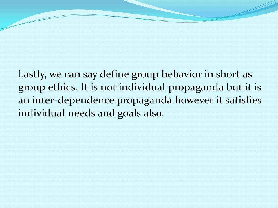 Lastly, we can say define group behavior in short as group ethics.
