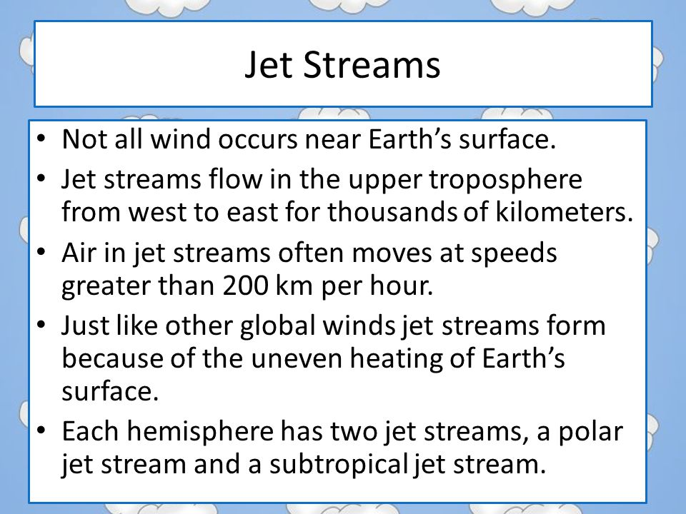 Jet Streams Not all wind occurs near Earth's surface.