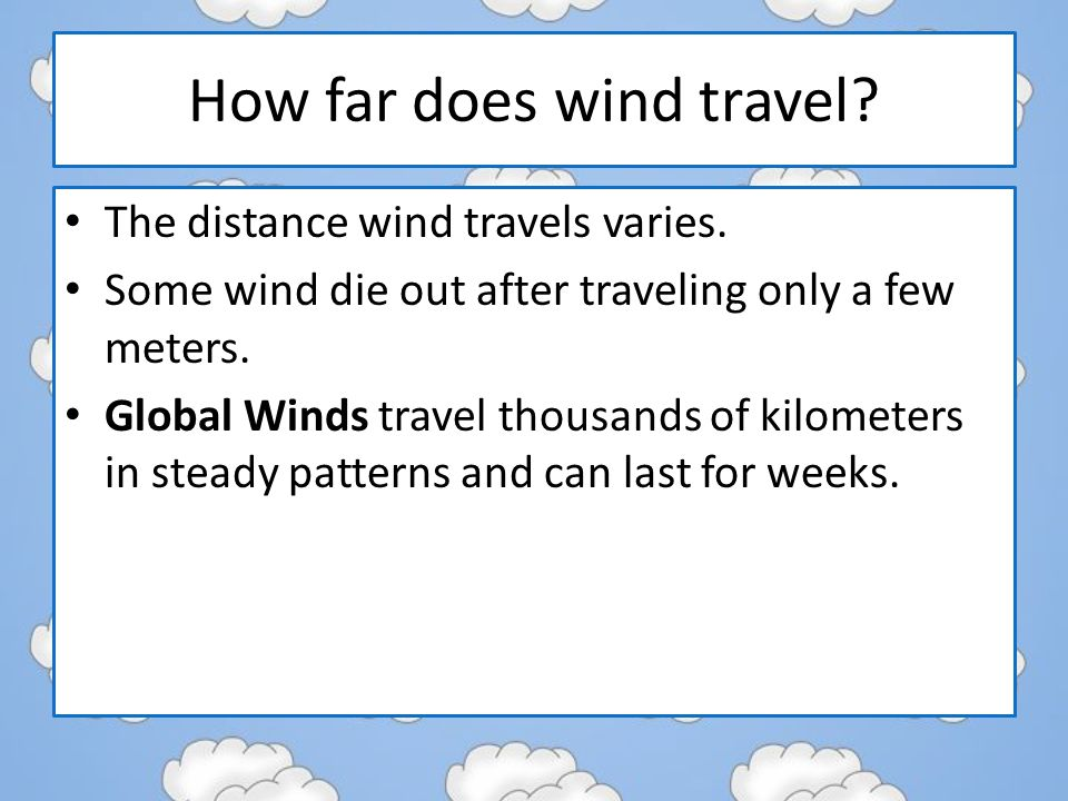 How far does wind travel. The distance wind travels varies.