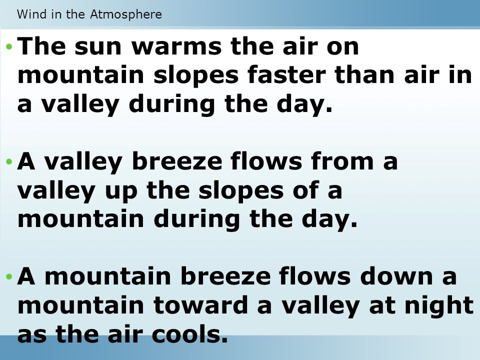 The sun warms the air on mountain slopes faster than air in a valley during the day.