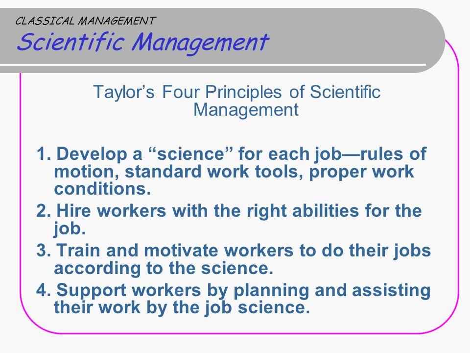"CLASSICAL MANAGEMENT Scientific Management Taylor's Four Principles of Scientific Management 1. Develop a ""science"" for each job—rules of motion, stan"