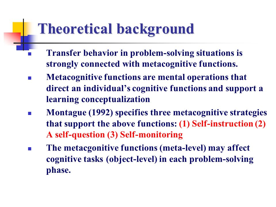 Theoretical background Transfer behavior in problem-solving situations is strongly connected with metacognitive functions.