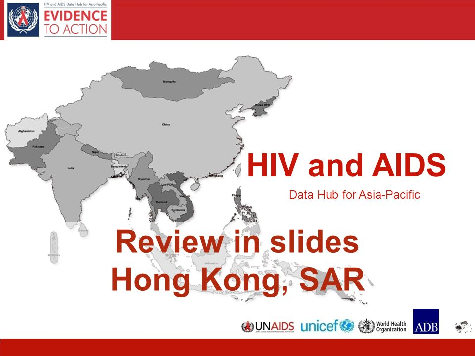 HIV and AIDS Data Hub for Asia-Pacific 1 HIV and AIDS Data Hub for Asia-Pacific Review in slides Hong Kong, SAR