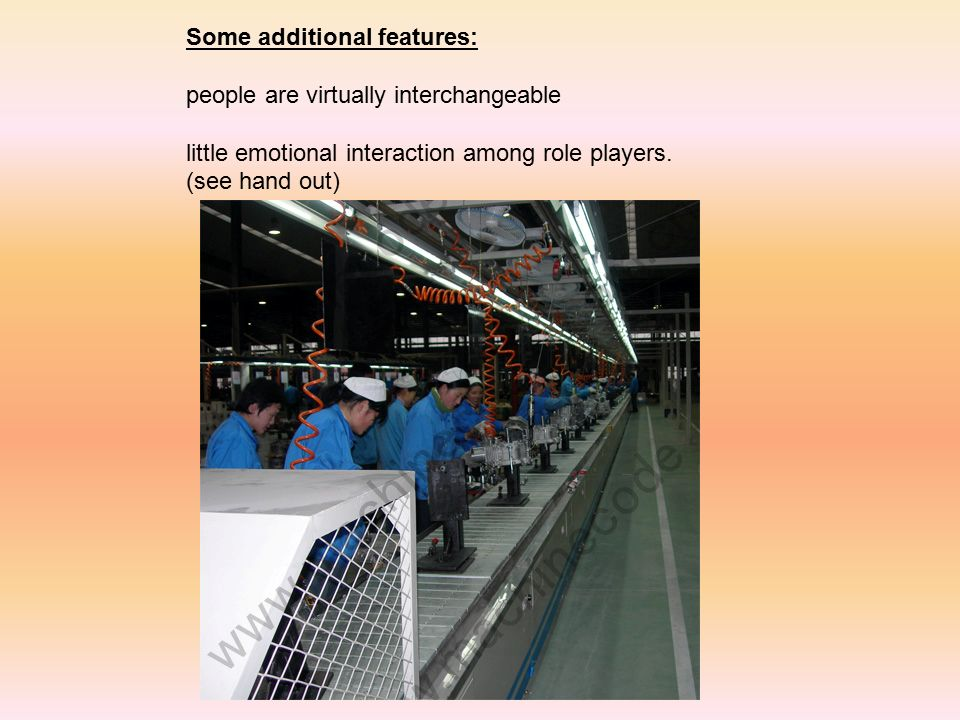 Some additional features: people are virtually interchangeable little emotional interaction among role players.