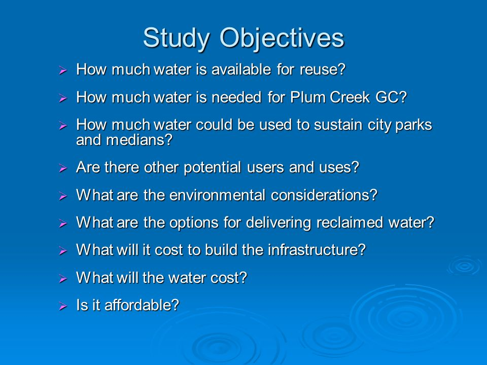 Study Objectives  How much water is available for reuse.