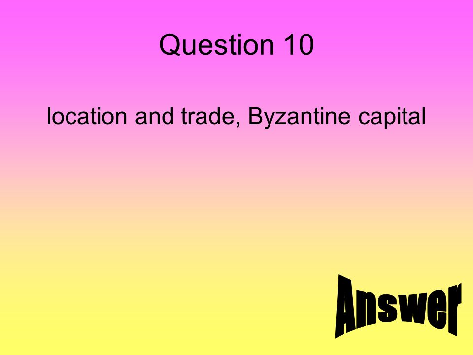 Question 10 location and trade, Byzantine capital