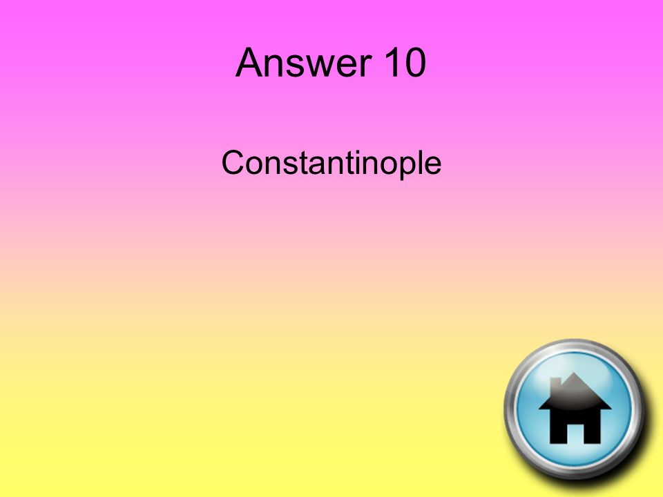 Answer 10 Constantinople