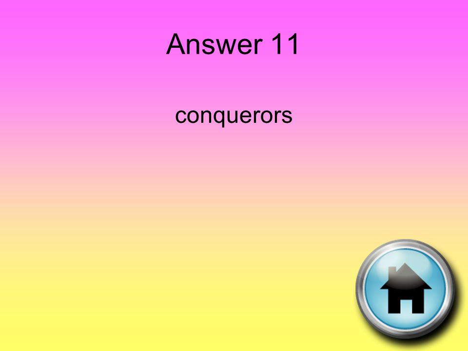 Answer 11 conquerors