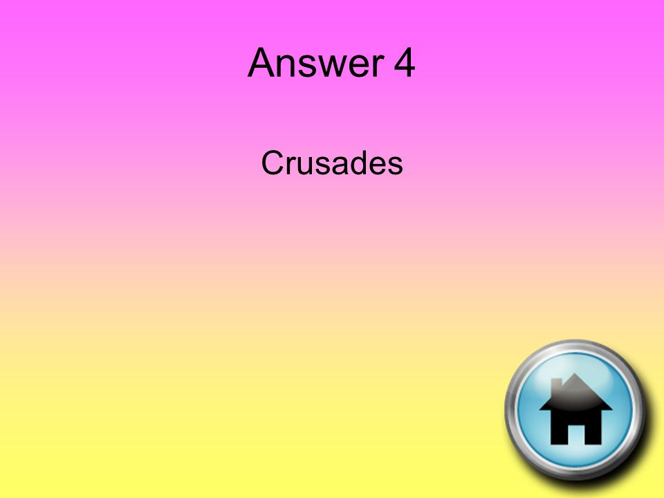 Answer 4 Crusades