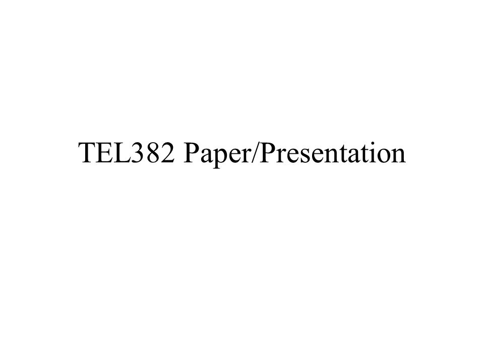 tel paper presentation outline format grading ethics potential  1 tel382 paper presentation
