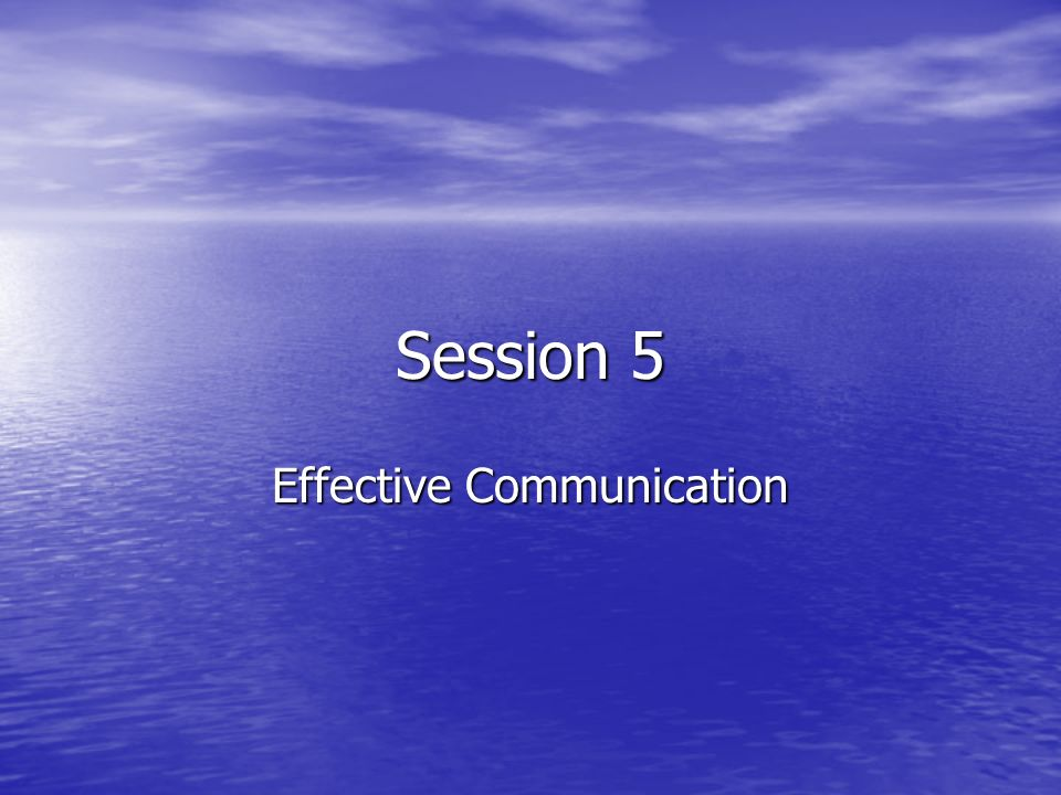 Session 5 Effective Communication
