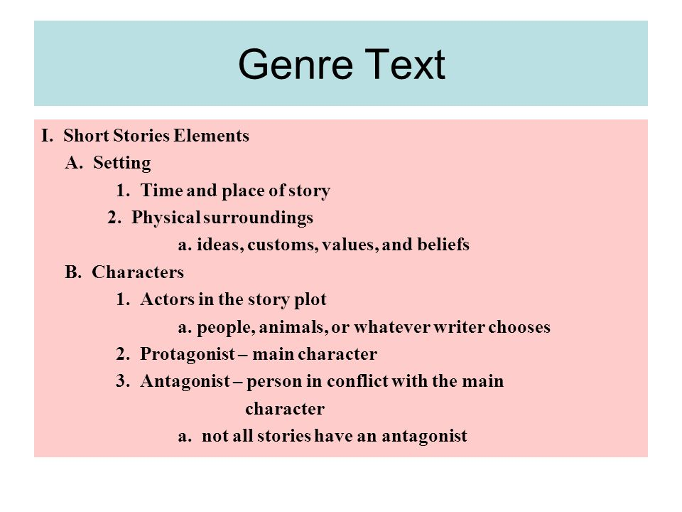 Genre Text I. Short Stories Elements A. Setting 1.