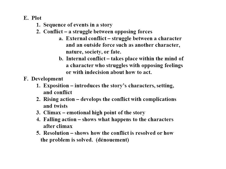 E. Plot 1. Sequence of events in a story 2. Conflict – a struggle between opposing forces a.
