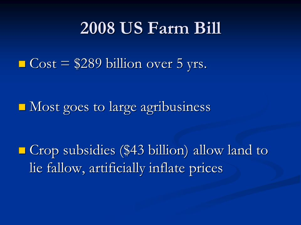 2008 US Farm Bill Cost = $289 billion over 5 yrs. Cost = $289 billion over 5 yrs.