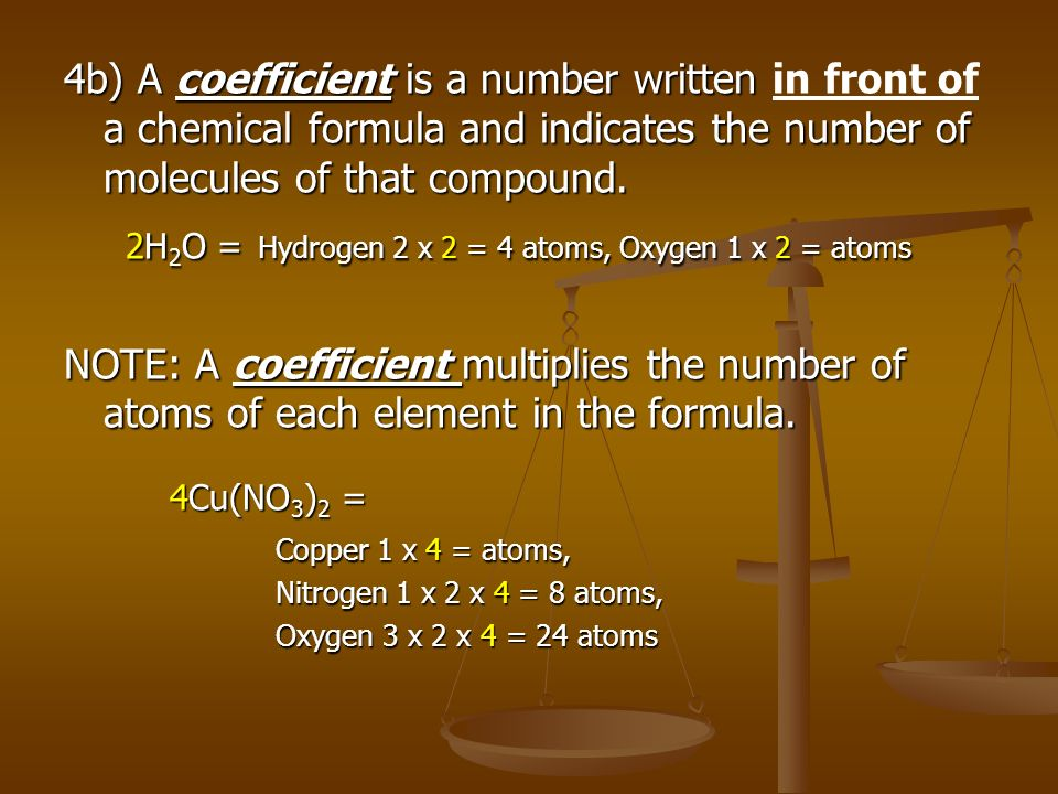 4b) A coefficient is a number written a chemical formula and indicates the number of molecules of that compound.